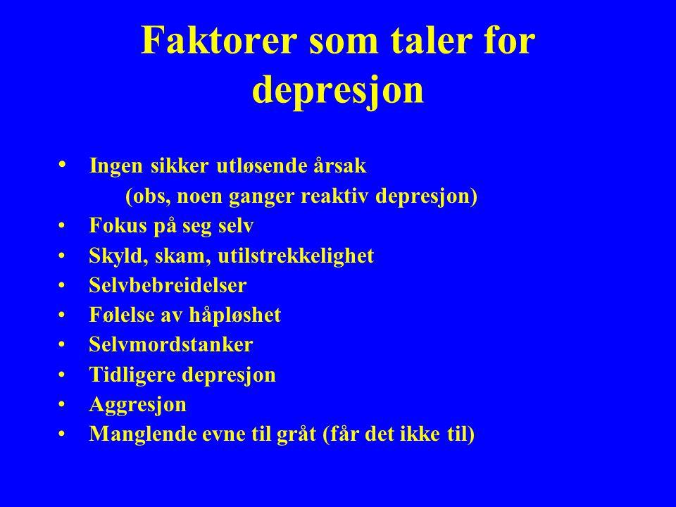 Faktorer som taler for depresjon Ingen sikker utløsende årsak (obs, noen ganger reaktiv depresjon) Fokus på seg selv Skyld, skam, utilstrekkelighet Se