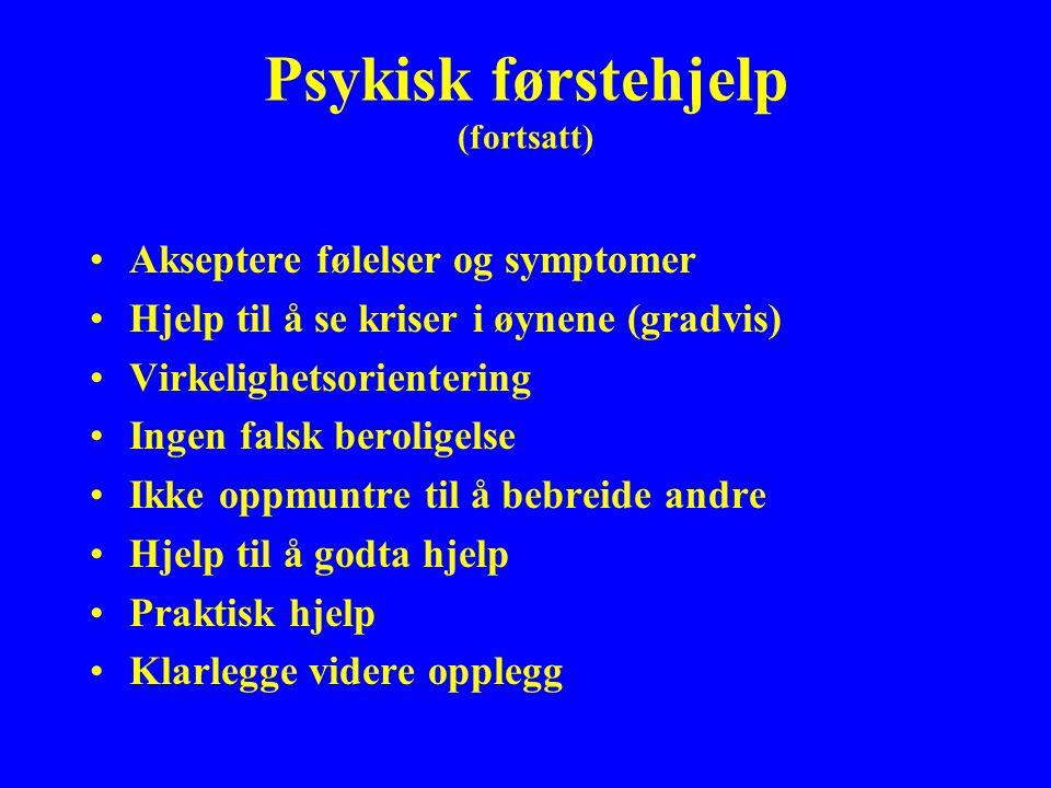 Psykisk førstehjelp (fortsatt) Akseptere følelser og symptomer Hjelp til å se kriser i øynene (gradvis) Virkelighetsorientering Ingen falsk beroligels