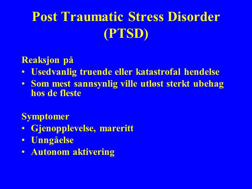 Post Traumatic Stress Disorder (PTSD) Reaksjon på Usedvanlig truende eller katastrofal hendelse Som mest sannsynlig ville utløst sterkt ubehag hos de