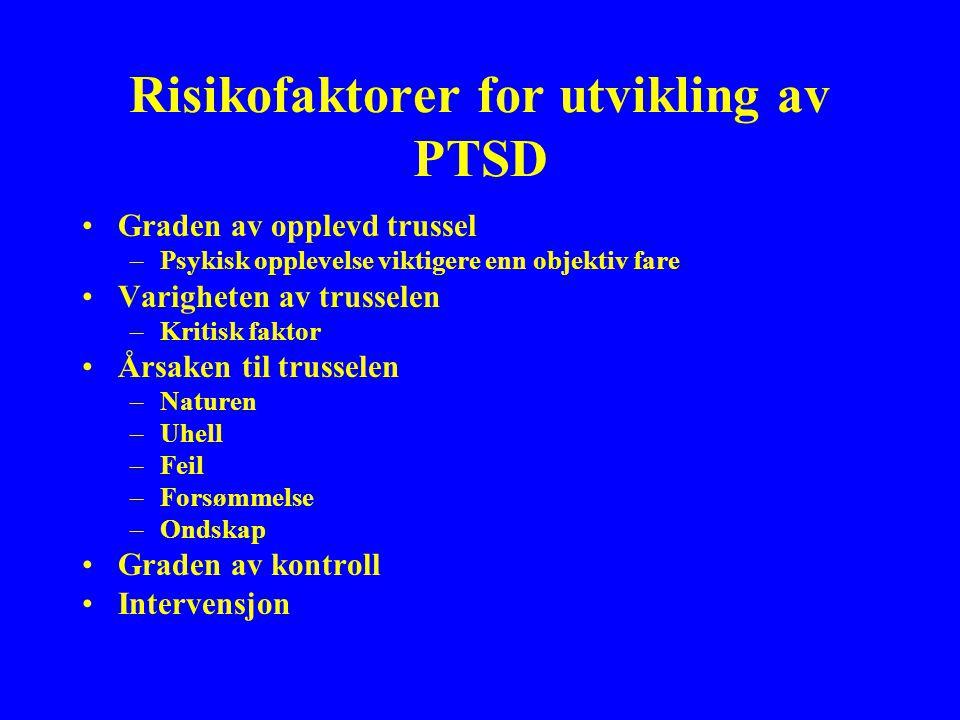 Risikofaktorer for utvikling av PTSD Graden av opplevd trussel –Psykisk opplevelse viktigere enn objektiv fare Varigheten av trusselen –Kritisk faktor