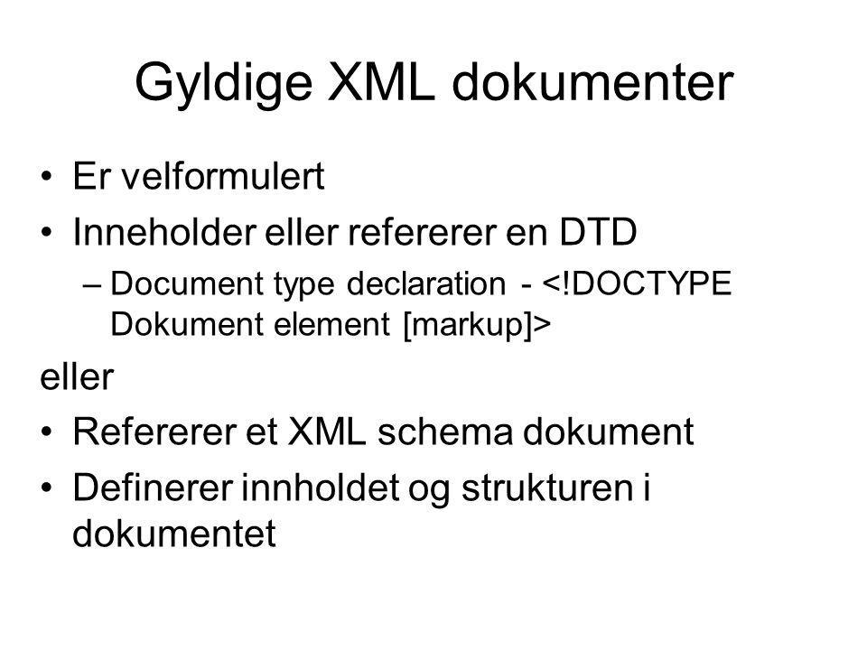 Gyldige XML dokumenter Er velformulert Inneholder eller refererer en DTD –Document type declaration - eller Refererer et XML schema dokument Definerer innholdet og strukturen i dokumentet