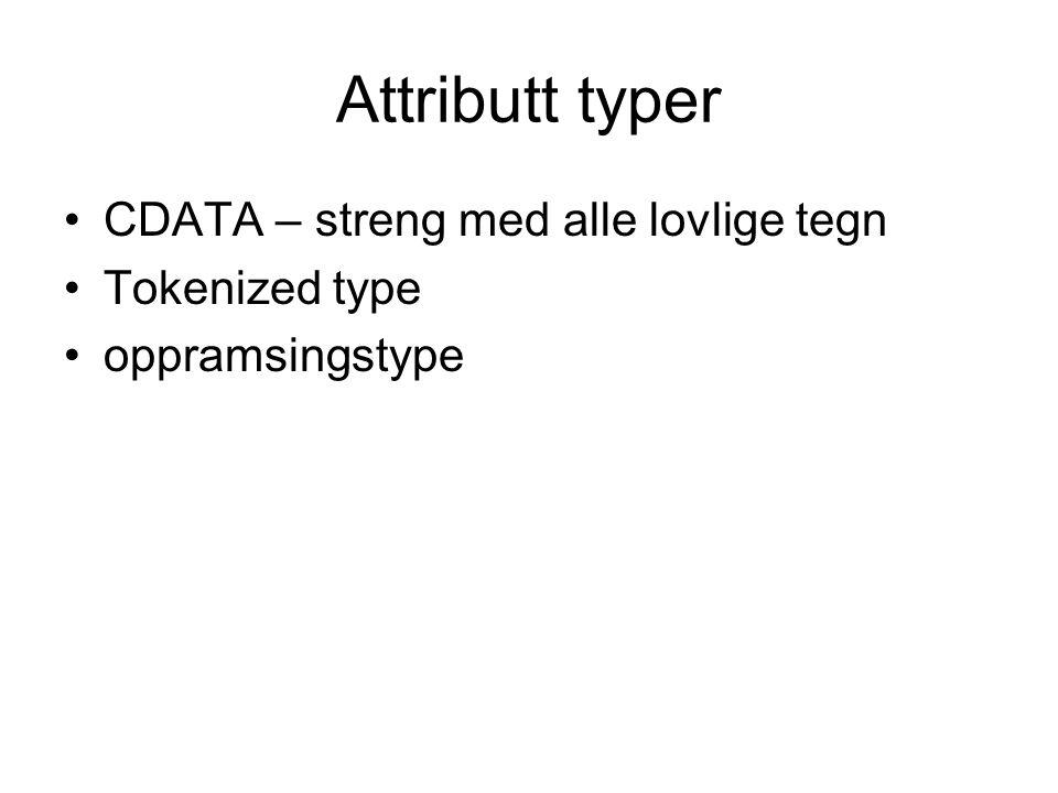 Attributt typer CDATA – streng med alle lovlige tegn Tokenized type oppramsingstype