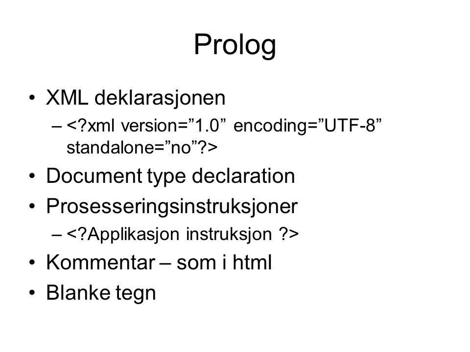 Prolog XML deklarasjonen – Document type declaration Prosesseringsinstruksjoner – Kommentar – som i html Blanke tegn