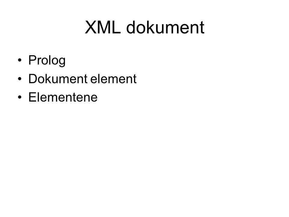 XML dokument Prolog Dokument element Elementene