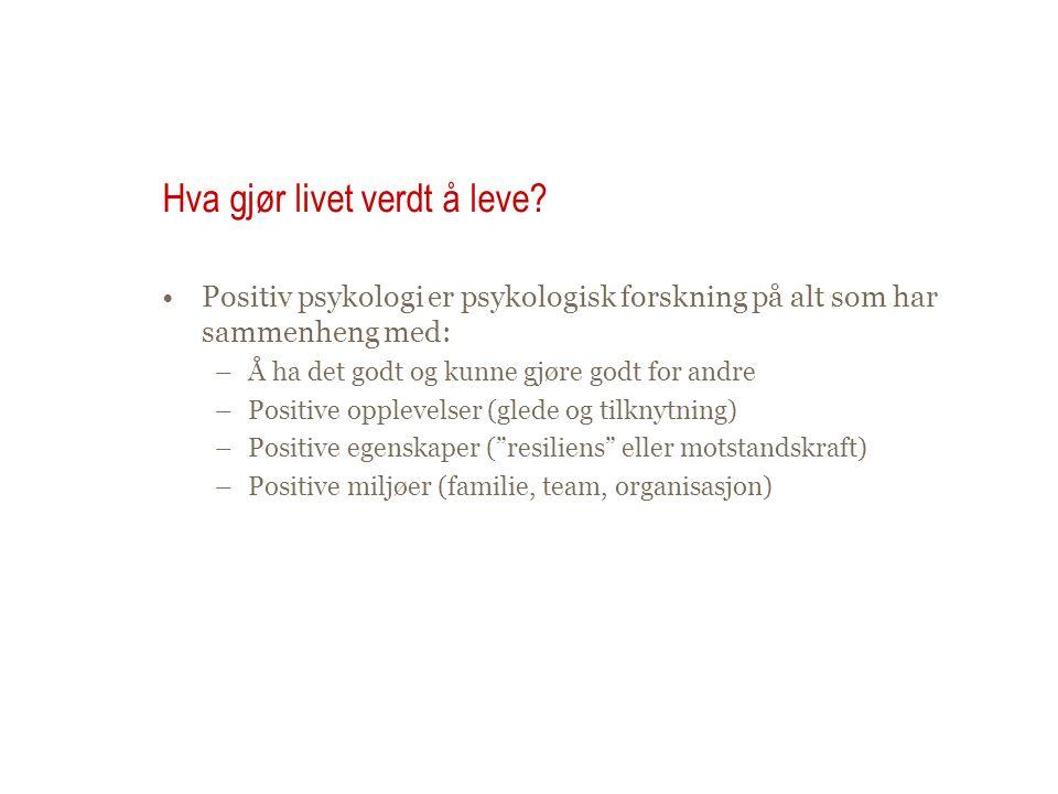 Hva gjør livet verdt å leve? Positiv psykologi er psykologisk forskning på alt som har sammenheng med: –Å ha det godt og kunne gjøre godt for andre –P