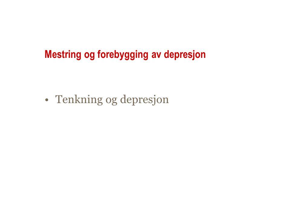 Mestring og forebygging av depresjon Tenkning og depresjon