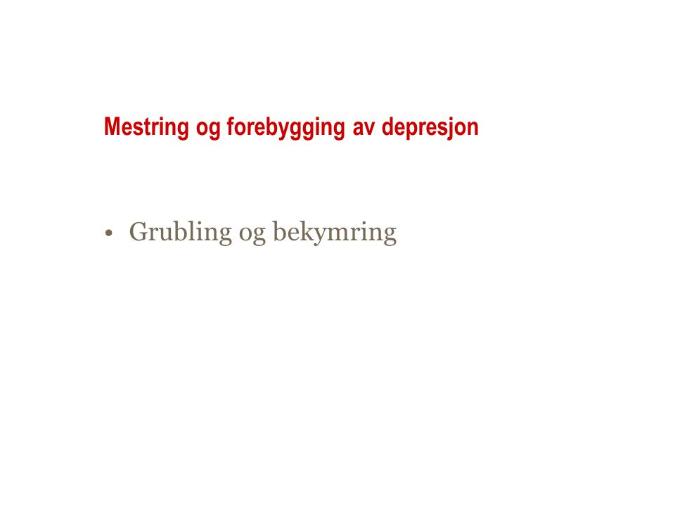 Mestring og forebygging av depresjon Grubling og bekymring