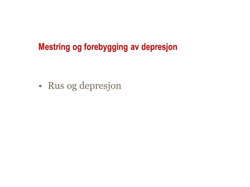 Mestring og forebygging av depresjon Rus og depresjon