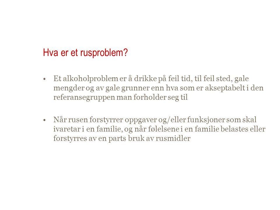 Hva er et rusproblem? Et alkoholproblem er å drikke på feil tid, til feil sted, gale mengder og av gale grunner enn hva som er akseptabelt i den refer