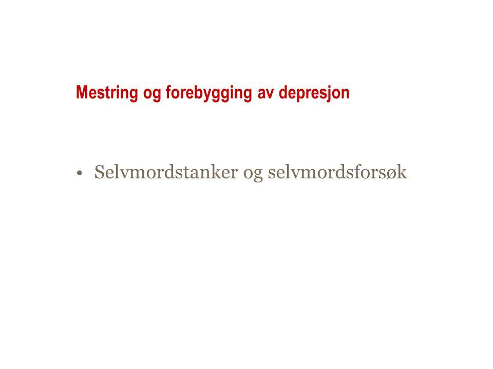 Mestring og forebygging av depresjon Selvmordstanker og selvmordsforsøk