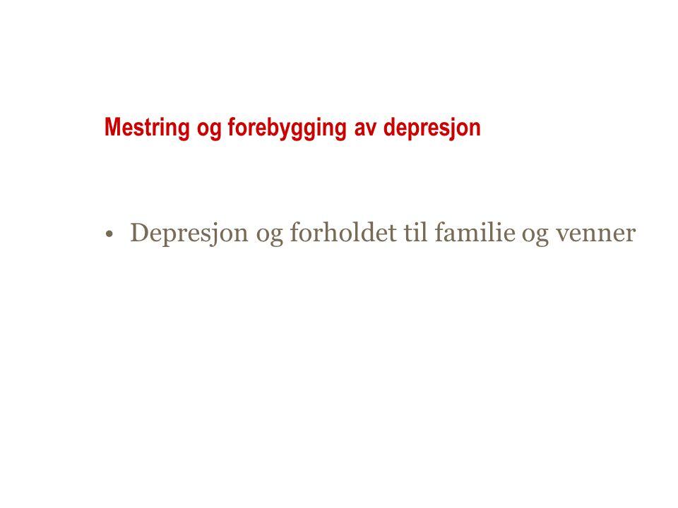 Mestring og forebygging av depresjon Depresjon og forholdet til familie og venner