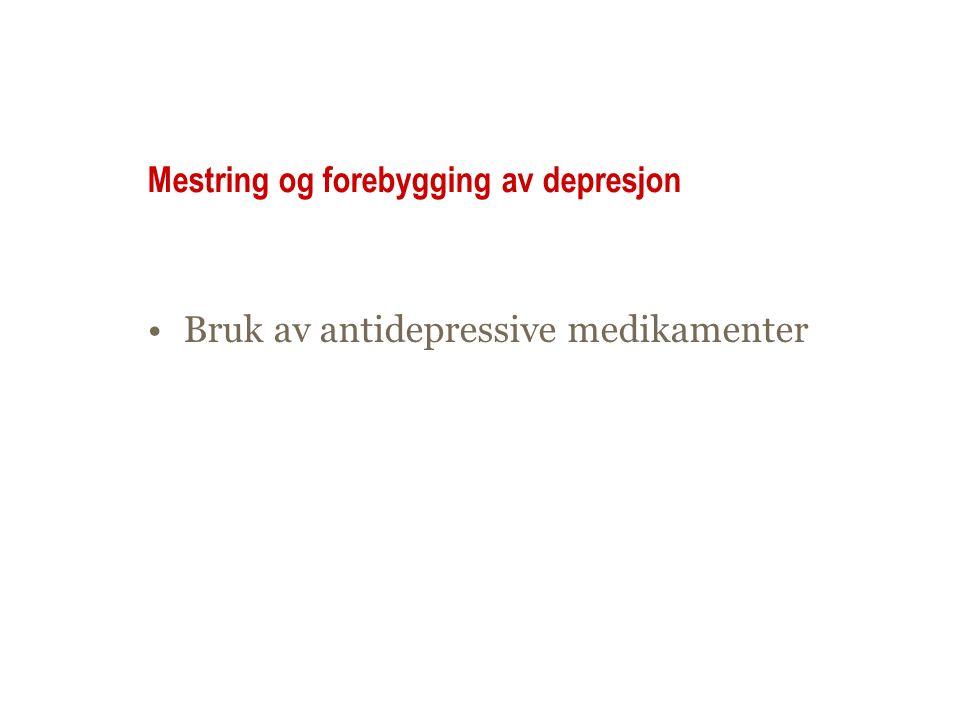 Mestring og forebygging av depresjon Bruk av antidepressive medikamenter