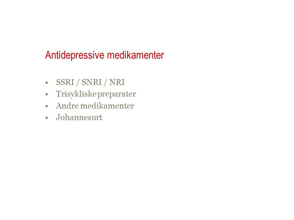 Antidepressive medikamenter SSRI / SNRI / NRI Trisykliske preparater Andre medikamenter Johannesurt