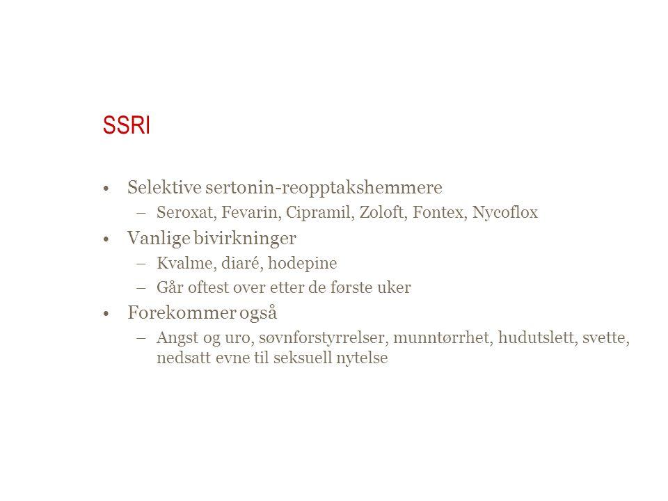SSRI Selektive sertonin-reopptakshemmere –Seroxat, Fevarin, Cipramil, Zoloft, Fontex, Nycoflox Vanlige bivirkninger –Kvalme, diaré, hodepine –Går ofte