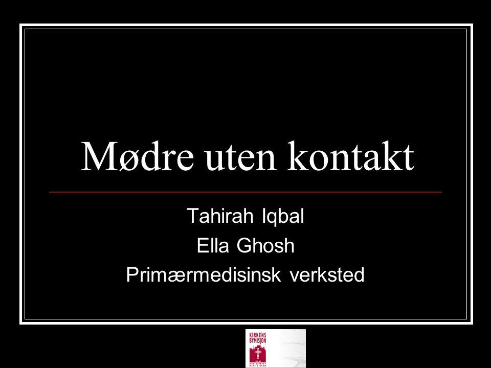 Mødre uten kontakt Tahirah Iqbal Ella Ghosh Primærmedisinsk verksted