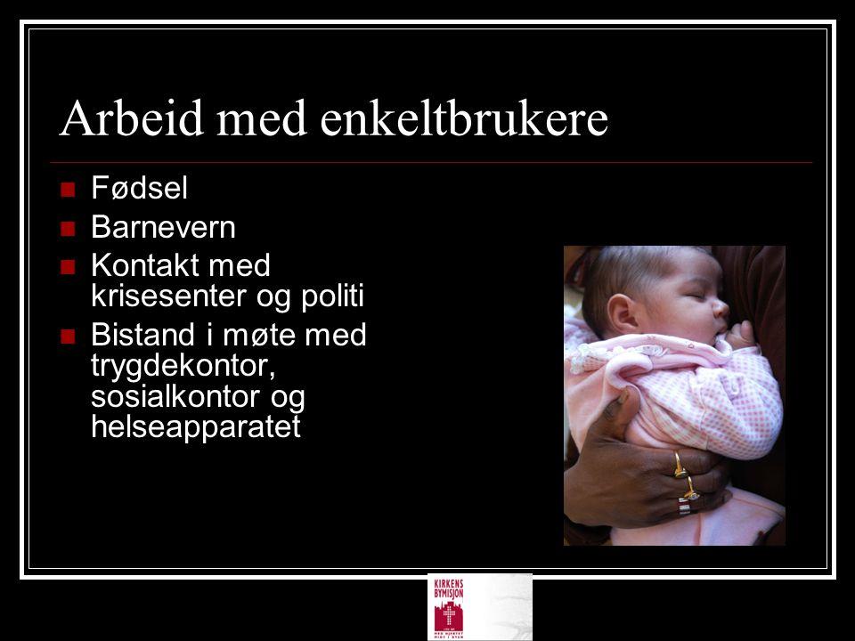 Arbeid med enkeltbrukere Fødsel Barnevern Kontakt med krisesenter og politi Bistand i møte med trygdekontor, sosialkontor og helseapparatet