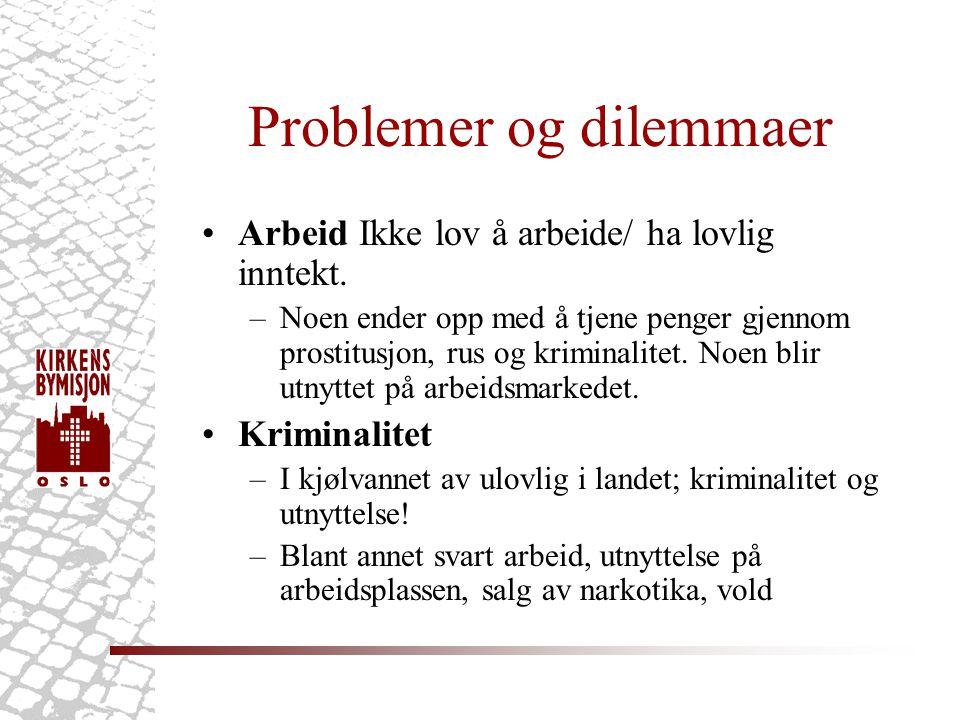 Problemer og dilemmaer Arbeid Ikke lov å arbeide/ ha lovlig inntekt.