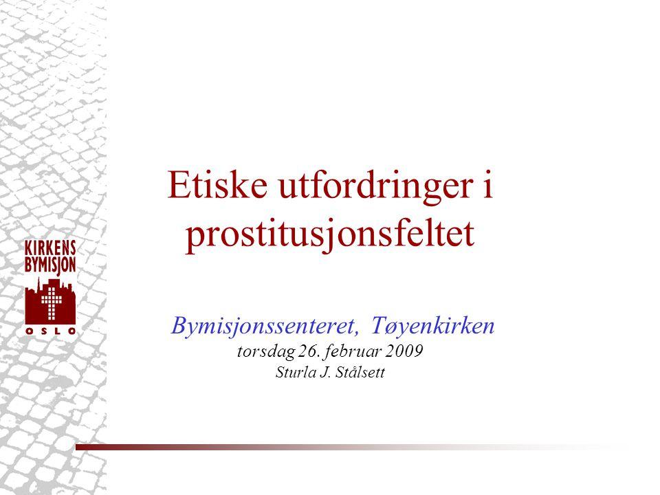 Etiske utfordringer i prostitusjonsfeltet Bymisjonssenteret, Tøyenkirken torsdag 26.