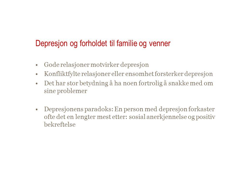 Gode relasjoner motvirker depresjon Konfliktfylte relasjoner eller ensomhet forsterker depresjon Det har stor betydning å ha noen fortrolig å snakke m