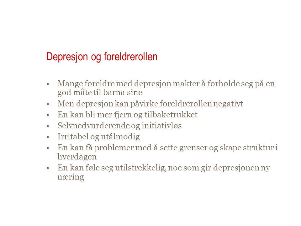 Depresjon og foreldrerollen Mange foreldre med depresjon makter å forholde seg på en god måte til barna sine Men depresjon kan påvirke foreldrerollen