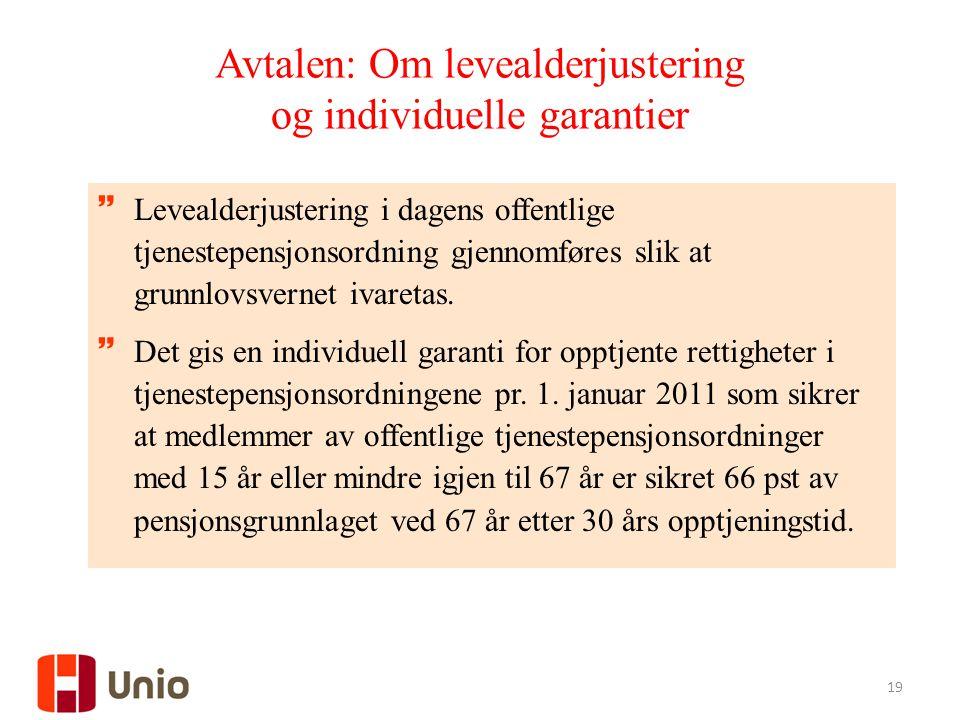 19 Avtalen: Om levealderjustering og individuelle garantier  Levealderjustering i dagens offentlige tjenestepensjonsordning gjennomføres slik at grunnlovsvernet ivaretas.