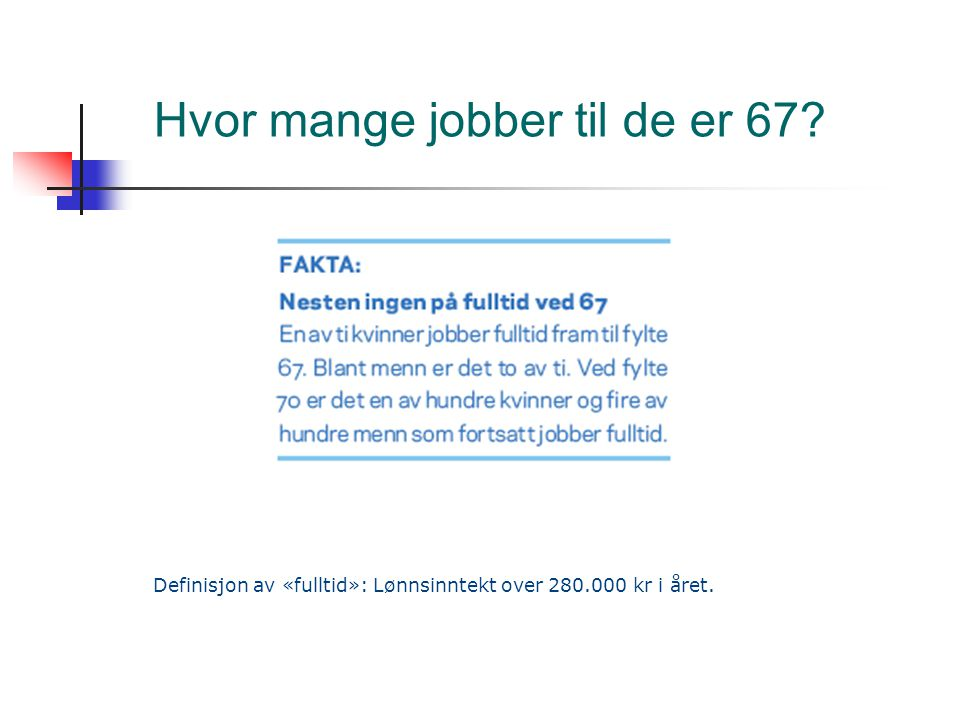 Hvor mange jobber til de er 67? Definisjon av «fulltid»: Lønnsinntekt over 280.000 kr i året.