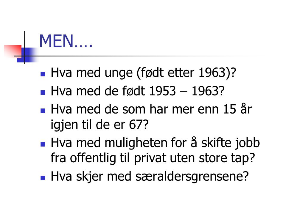MEN…. Hva med unge (født etter 1963). Hva med de født 1953 – 1963.