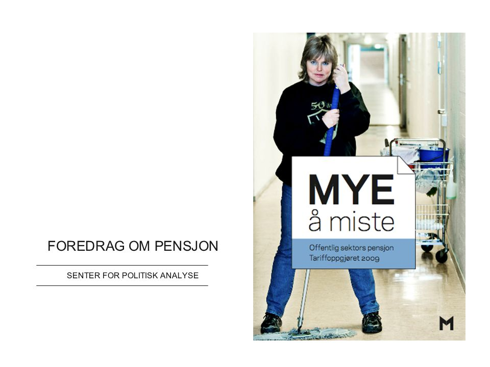 FOREDRAG OM PENSJON SENTER FOR POLITISK ANALYSE