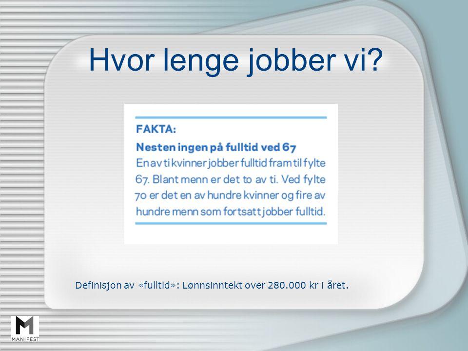 Hvor lenge jobber vi? Definisjon av «fulltid»: Lønnsinntekt over 280.000 kr i året.