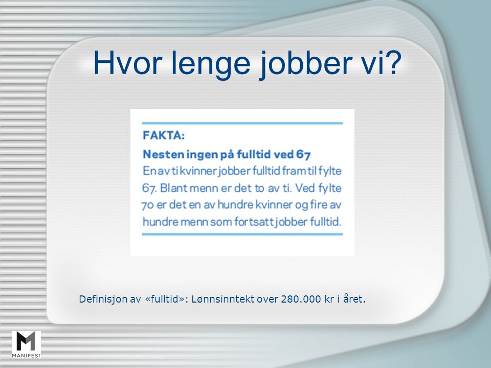 Hvor lenge jobber vi Definisjon av «fulltid»: Lønnsinntekt over 280.000 kr i året.
