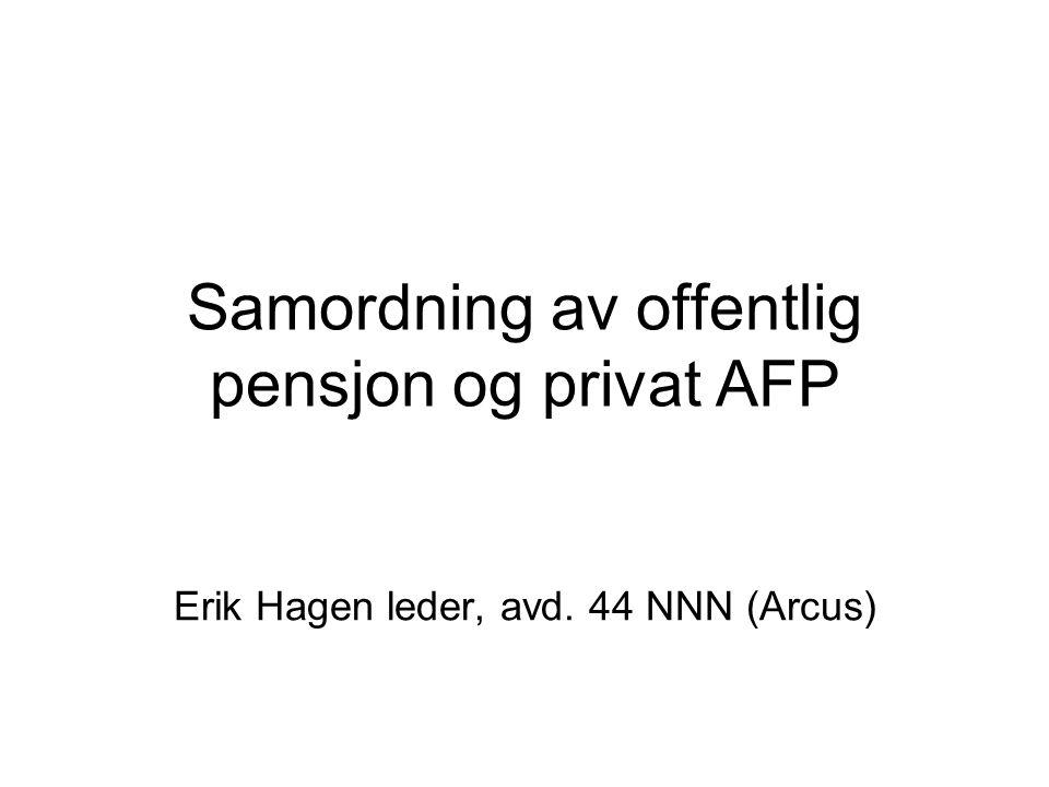 Samordning av offentlig pensjon og privat AFP Erik Hagen leder, avd. 44 NNN (Arcus)