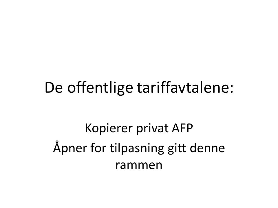 De offentlige tariffavtalene: Kopierer privat AFP Åpner for tilpasning gitt denne rammen