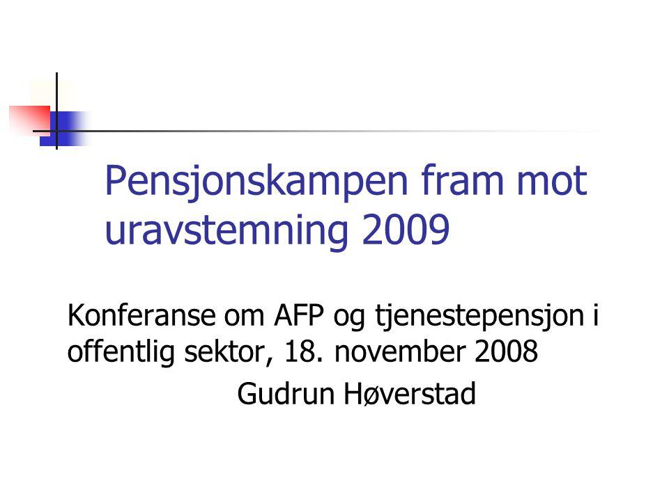Pensjonskampen fram mot uravstemning 2009 Konferanse om AFP og tjenestepensjon i offentlig sektor, 18.