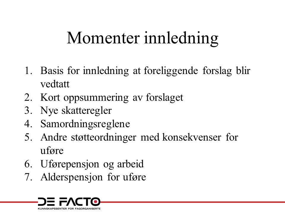 Momenter innledning 1.Basis for innledning at foreliggende forslag blir vedtatt 2.Kort oppsummering av forslaget 3.Nye skatteregler 4.Samordningsregle