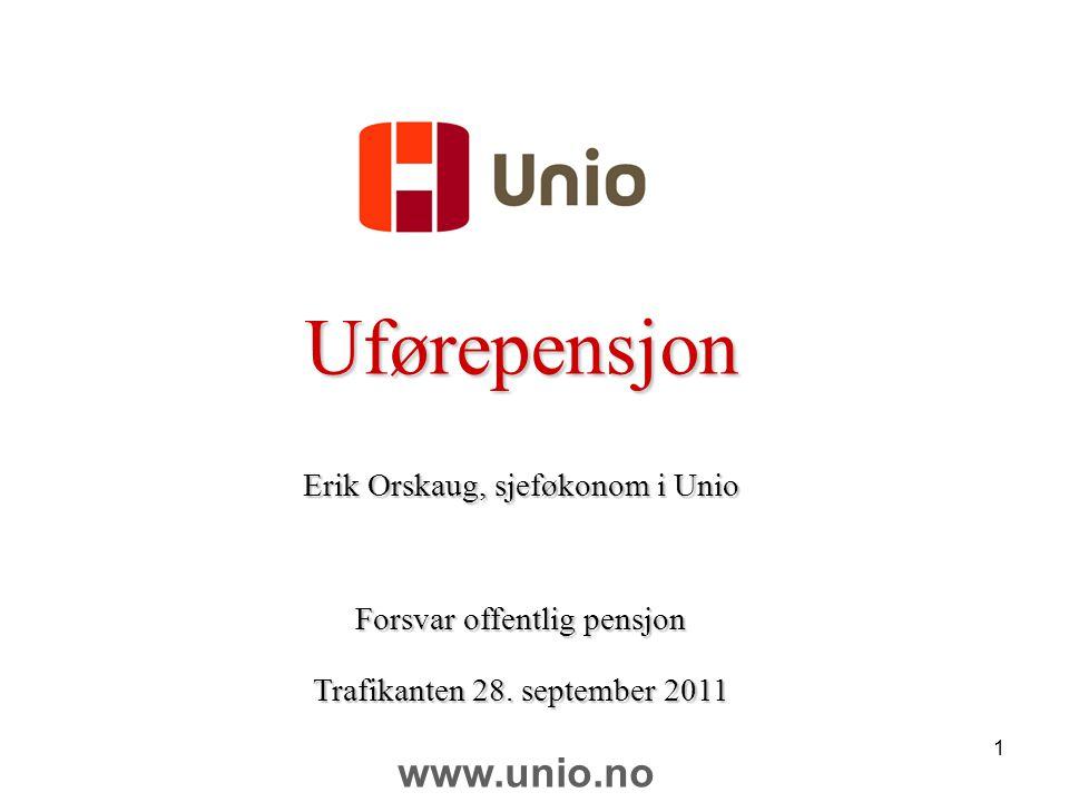 1 Uførepensjon Erik Orskaug, sjeføkonom i Unio Forsvar offentlig pensjon Trafikanten 28. september 2011 www.unio.no