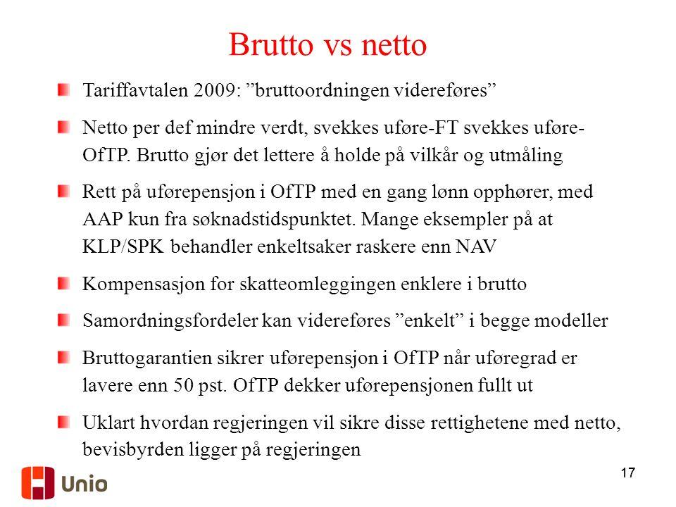 """17 Brutto vs netto Tariffavtalen 2009: """"bruttoordningen videreføres"""" Netto per def mindre verdt, svekkes uføre-FT svekkes uføre- OfTP. Brutto gjør det"""