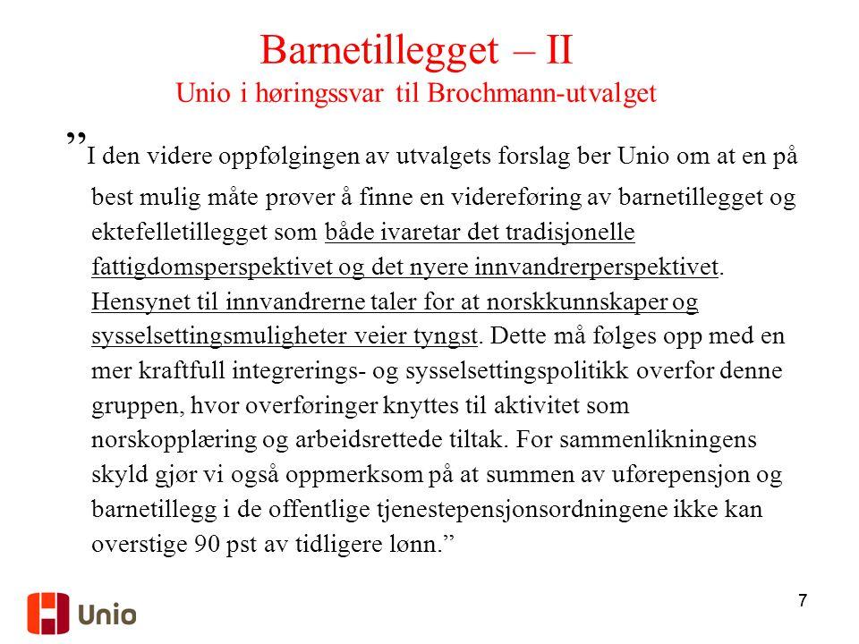 """77 Barnetillegget – II Unio i høringssvar til Brochmann-utvalget """" I den videre oppfølgingen av utvalgets forslag ber Unio om at en på best mulig måte"""