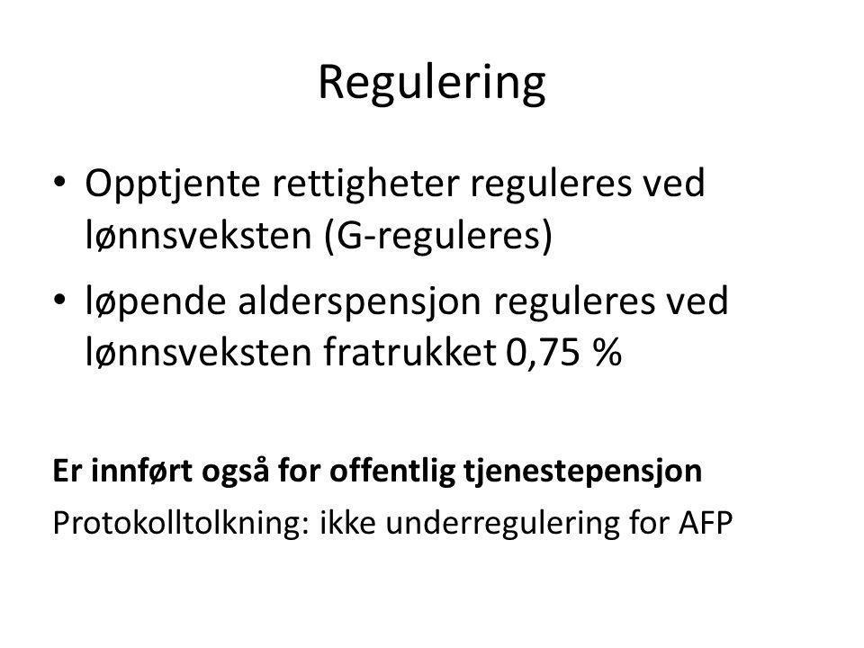 Regulering Opptjente rettigheter reguleres ved lønnsveksten (G-reguleres) løpende alderspensjon reguleres ved lønnsveksten fratrukket 0,75 % Er innfør