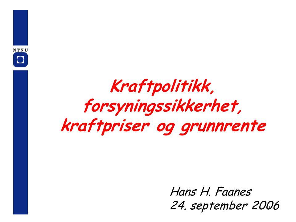 1 Kraftpolitikk, forsyningssikkerhet, kraftpriser og grunnrente Hans H. Faanes 24. september 2006