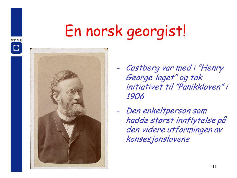 """11 En norsk georgist! -Castberg var med i """"Henry George-laget"""" og tok initiativet til """"Panikkloven"""" i 1906 -Den enkeltperson som hadde størst innflyte"""