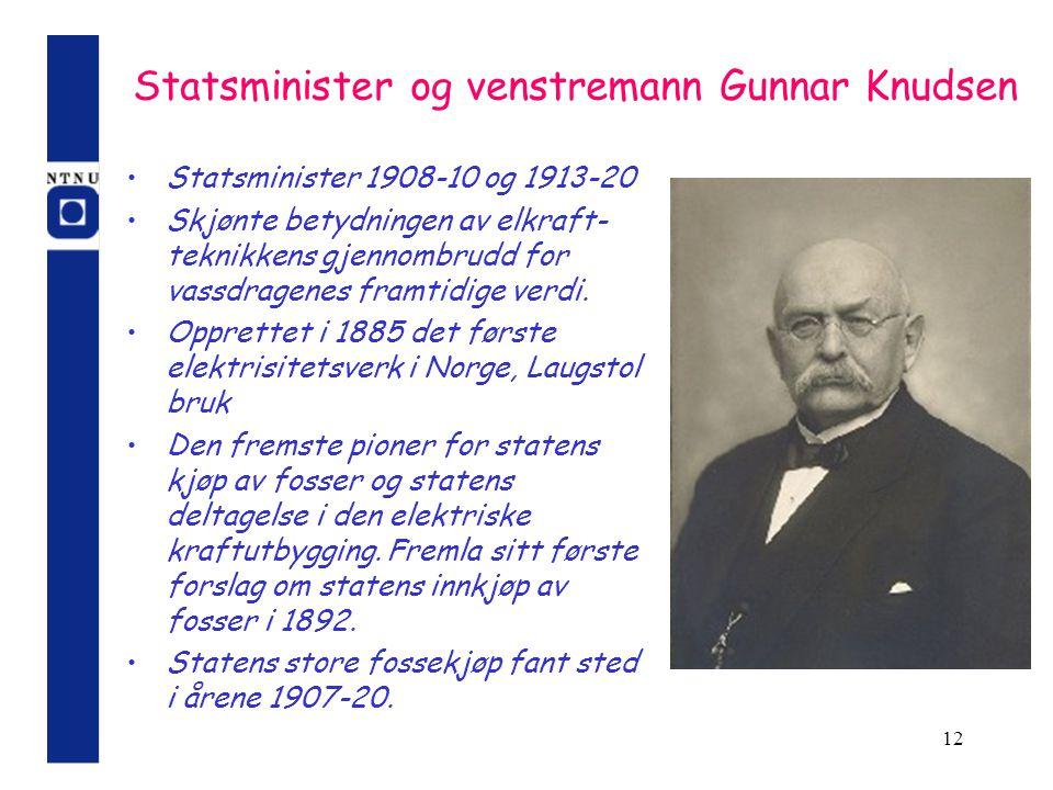 12 Statsminister og venstremann Gunnar Knudsen Statsminister 1908-10 og 1913-20 Skjønte betydningen av elkraft- teknikkens gjennombrudd for vassdragen