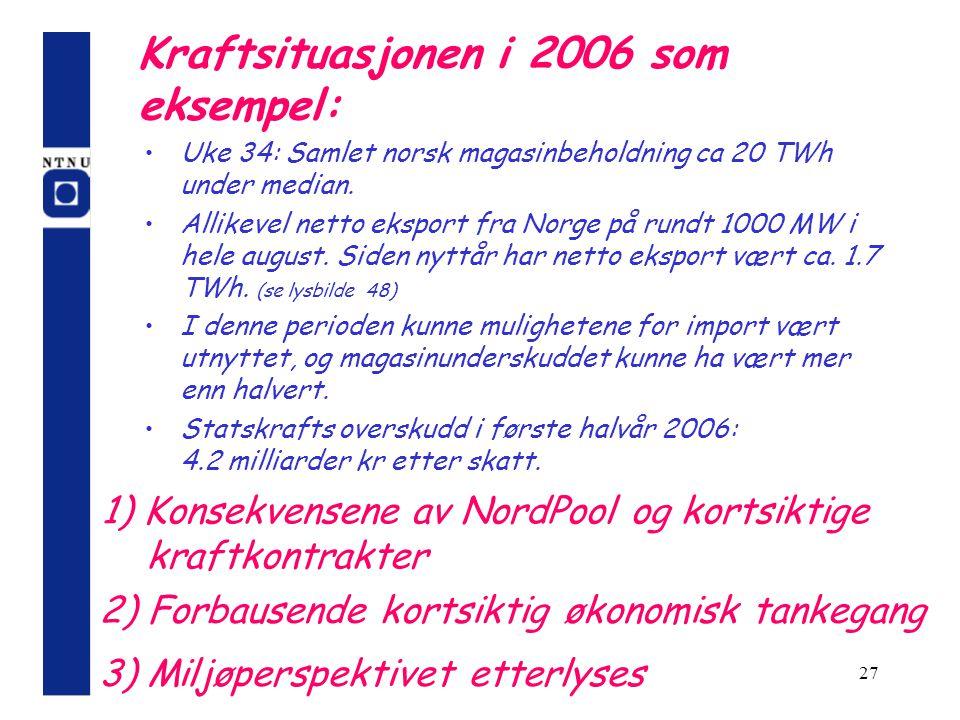 27 Kraftsituasjonen i 2006 som eksempel: Uke 34: Samlet norsk magasinbeholdning ca 20 TWh under median. Allikevel netto eksport fra Norge på rundt 100