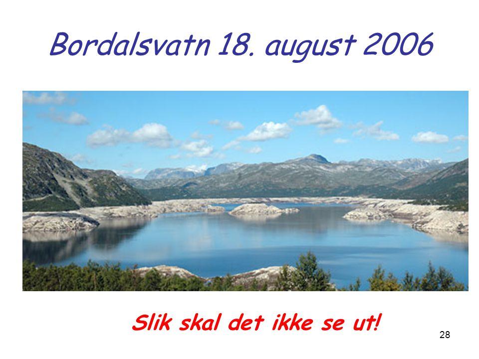 28 Bordalsvatn 18. august 2006 Slik skal det ikke se ut!