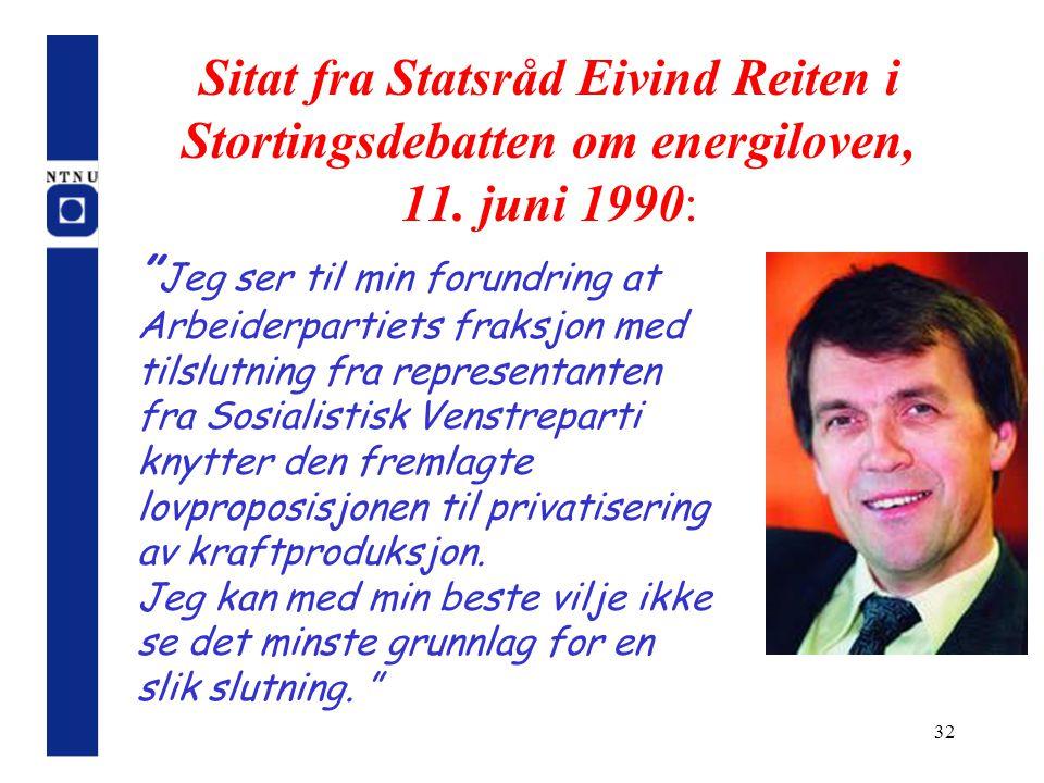 """32 Sitat fra Statsråd Eivind Reiten i Stortingsdebatten om energiloven, 11. juni 1990: """" Jeg ser til min forundring at Arbeiderpartiets fraksjon med t"""