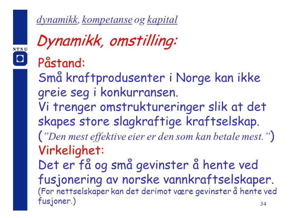 34 Dynamikk, omstilling: Påstand: Små kraftprodusenter i Norge kan ikke greie seg i konkurransen. Vi trenger omstruktureringer slik at det skapes stor