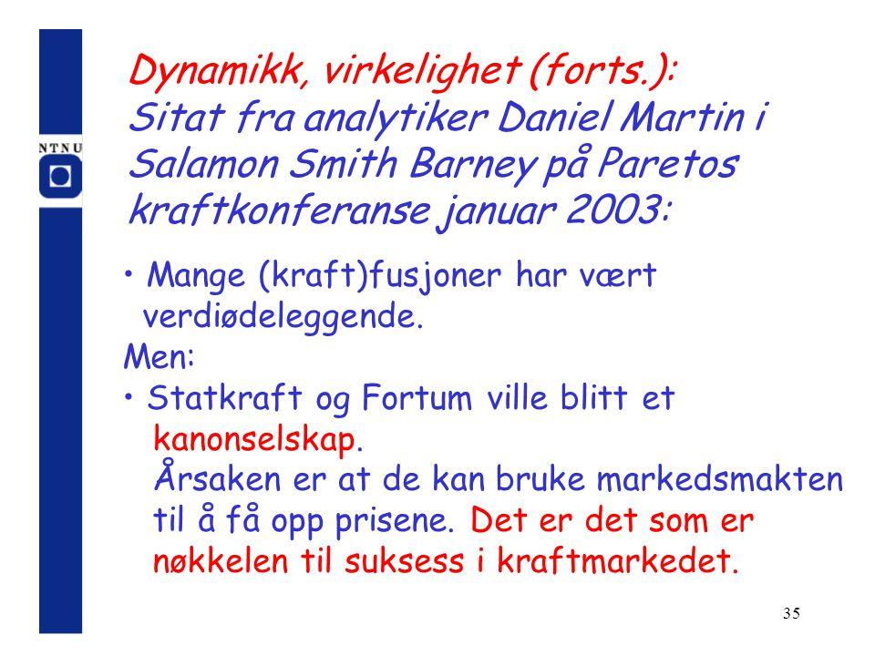 35 Dynamikk, virkelighet (forts.): Sitat fra analytiker Daniel Martin i Salamon Smith Barney på Paretos kraftkonferanse januar 2003: Mange (kraft)fusj