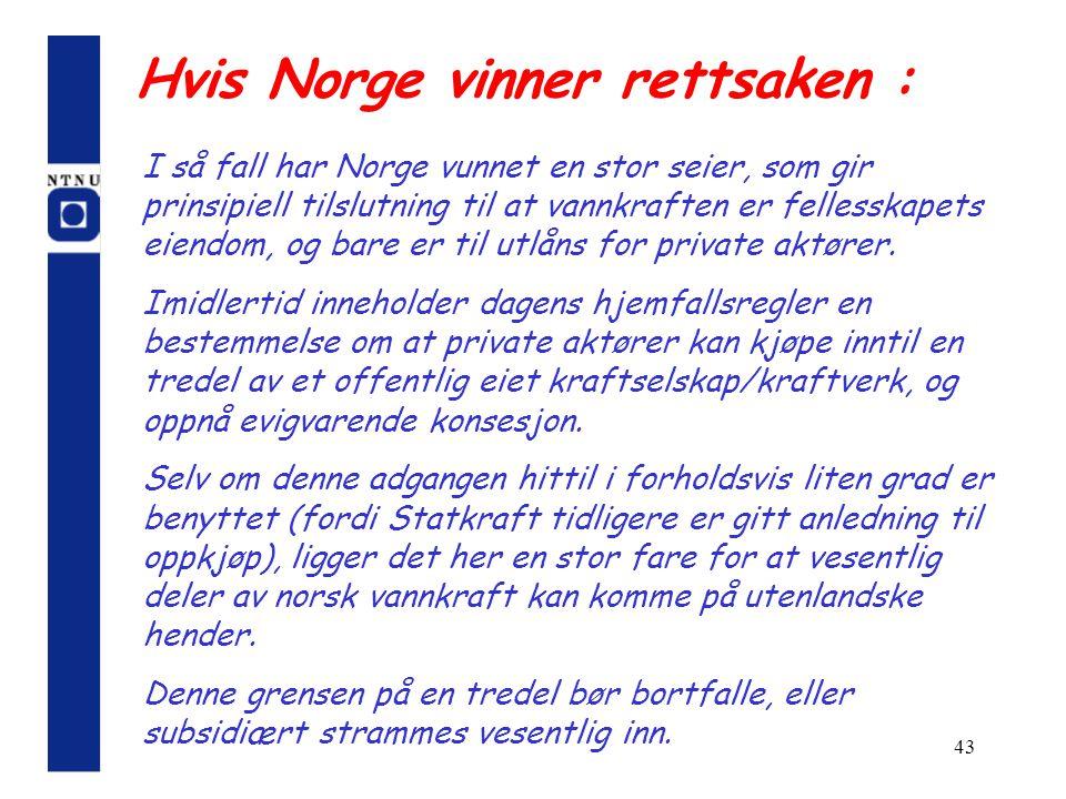 43 Hvis Norge vinner rettsaken : I så fall har Norge vunnet en stor seier, som gir prinsipiell tilslutning til at vannkraften er fellesskapets eiendom