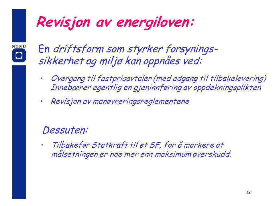 46 Revisjon av energiloven: Overgang til fastprisavtaler (med adgang til tilbakelevering) Innebærer egentlig en gjeninnføring av oppdekningsplikten Re