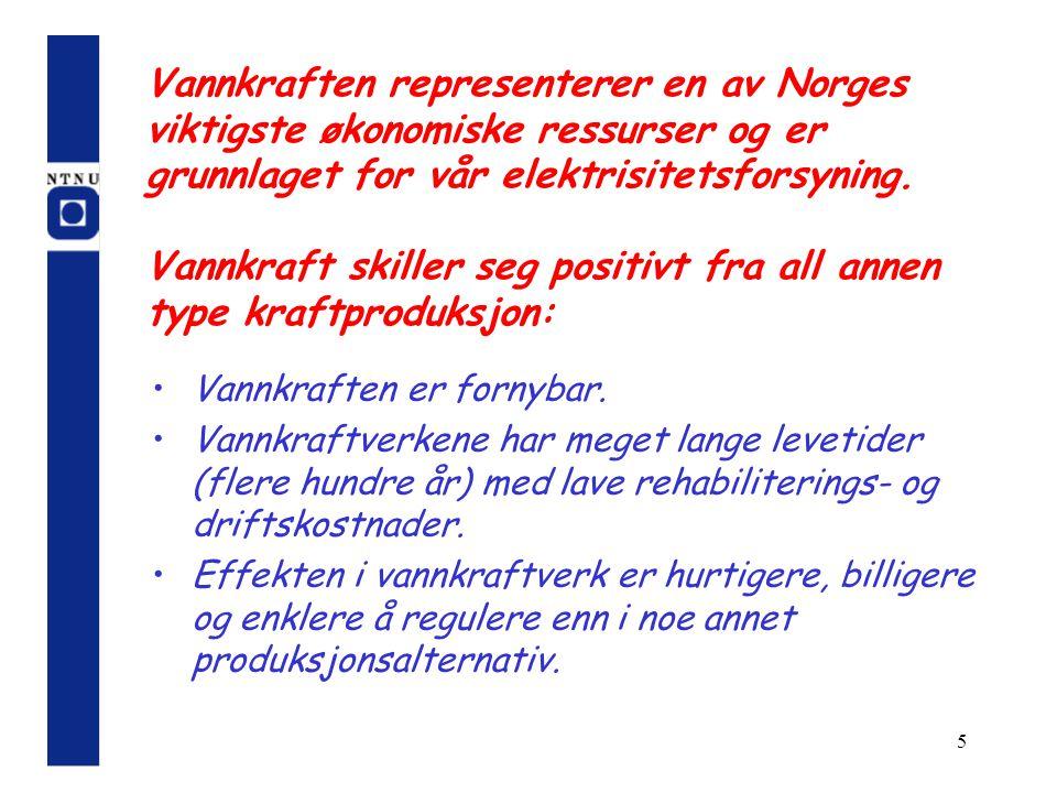 5 Vannkraften representerer en av Norges viktigste økonomiske ressurser og er grunnlaget for vår elektrisitetsforsyning. Vannkraft skiller seg positiv
