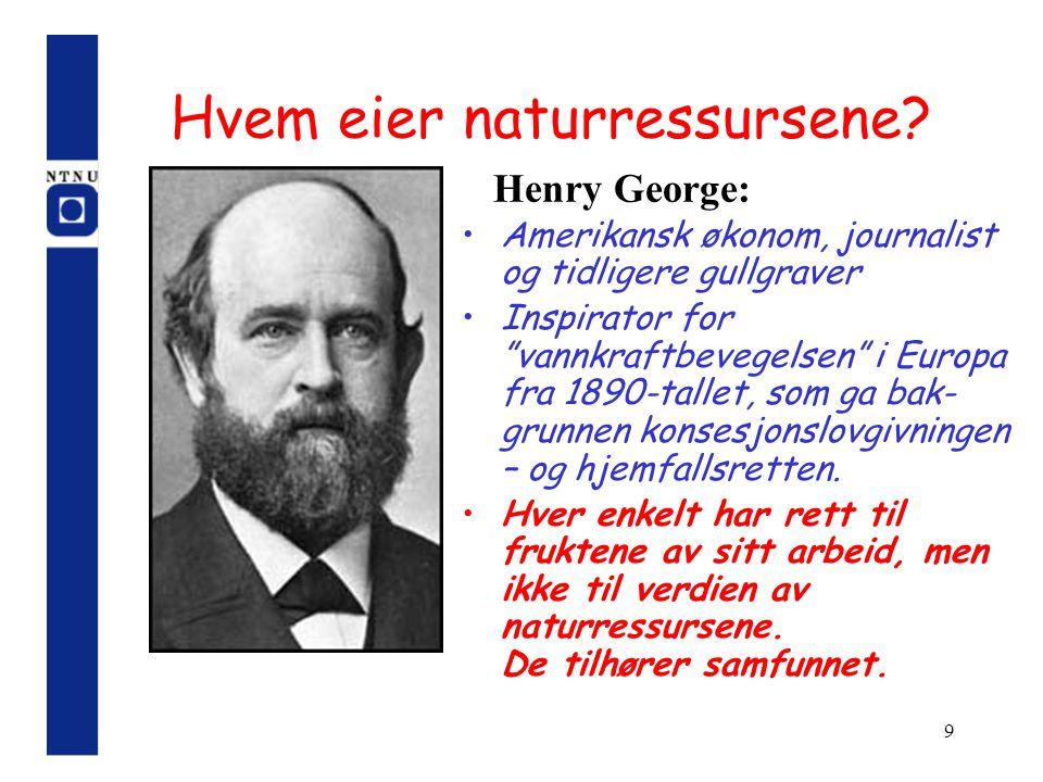 """9 Hvem eier naturressursene? Amerikansk økonom, journalist og tidligere gullgraver Inspirator for """"vannkraftbevegelsen"""" i Europa fra 1890-tallet, som"""